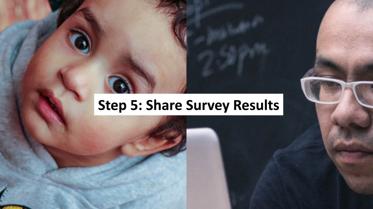 Step 5: Share the results of the 100% Community Experience Survey at a Community Forum